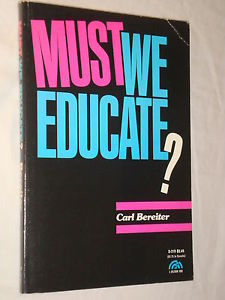 Must We Educate?  (Courtesy of Carl Bereiter)